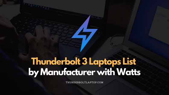 Thunderbolt 3 Laptops List by Manufacturer with Watts