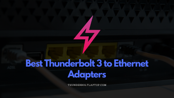 Best Thunderbolt 3 to Ethernet Adapters