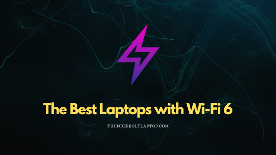Best Laptops with Wi-Fi 6