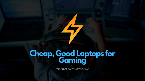 Cheap, Good Laptops for Gaming