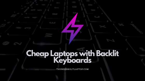Cheap Laptops with Backlit Keyboards