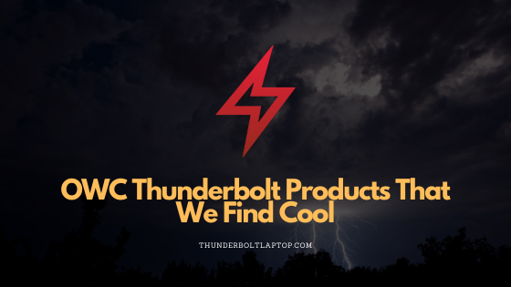 OWC Thunderbolt Products That We Find Cool