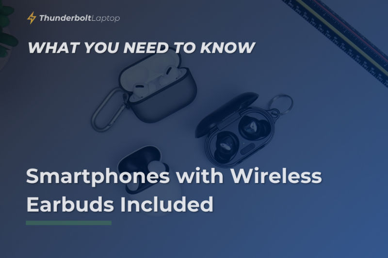 Smartphones with Wireless Earbuds Included