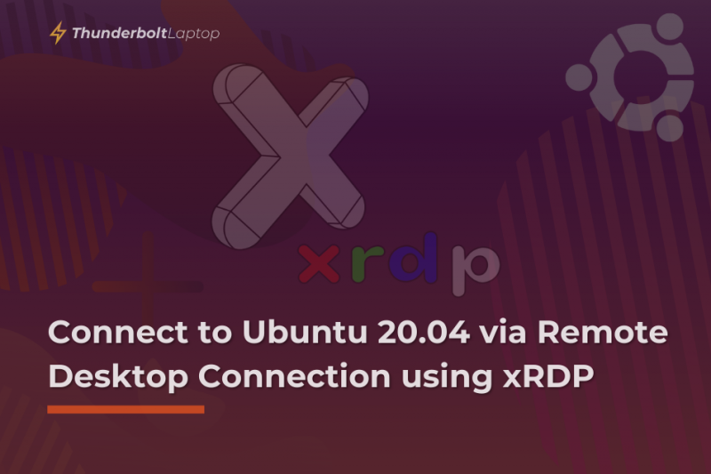 How to Connect to a Ubuntu 20.04 Server via Remote Desktop Connection using xRDP